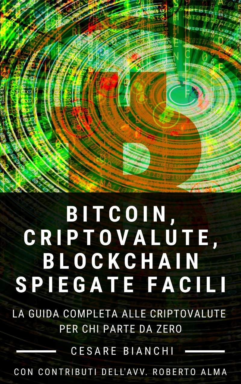 Bitcoin Criptovalute, Blockchain Spiegate Facili - La guida completa alle criptovalute per chi parte da zero